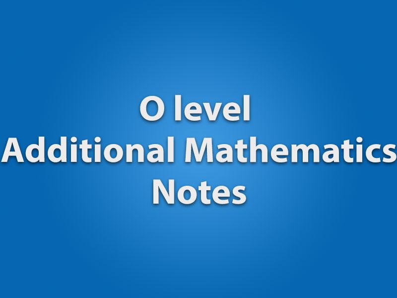 O level additional Mathematics notes